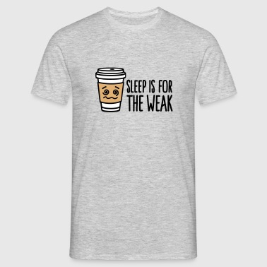 Sleep is for the weak - Men's T-Shirt