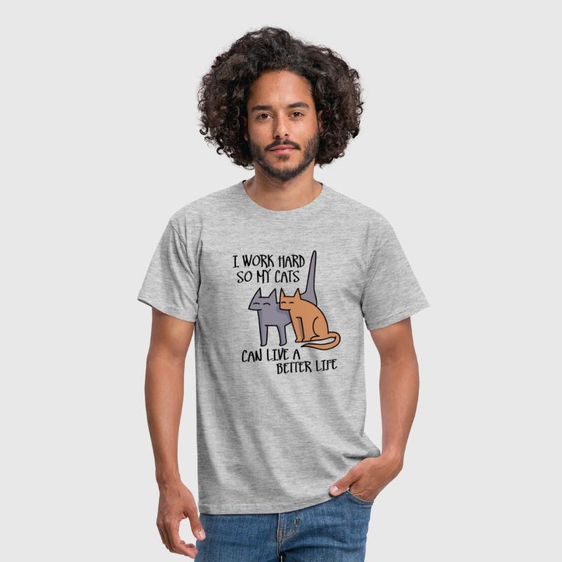 I work hard so my cats can live a better life - T-shirt Homme