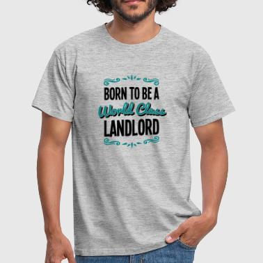 landlord born to be world class 2col - Men's T-Shirt