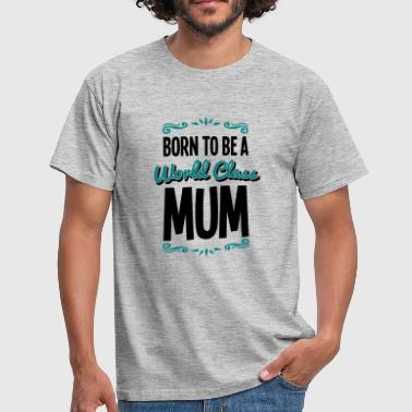Class Of 2016 mum born to be world class 2col - Men's T-Shirt