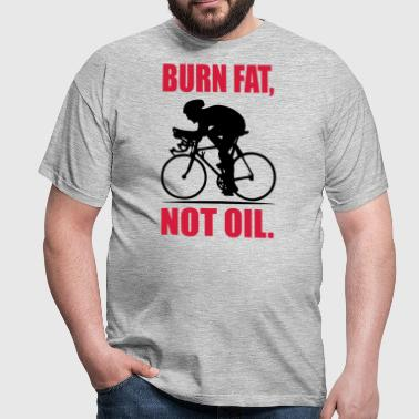 Burn fat, not oil - Männer T-Shirt
