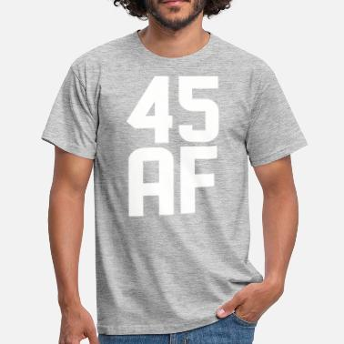 45 Years Old 45 AF Years Old - Men's T-Shirt