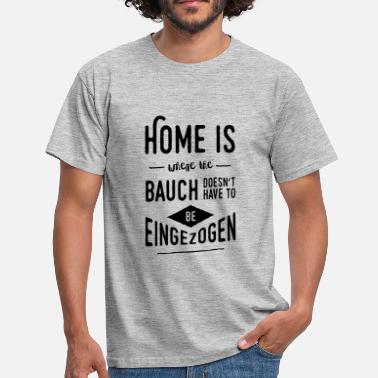 Bauch Home is where the Bauch doesn't have to be ... - Männer T-Shirt