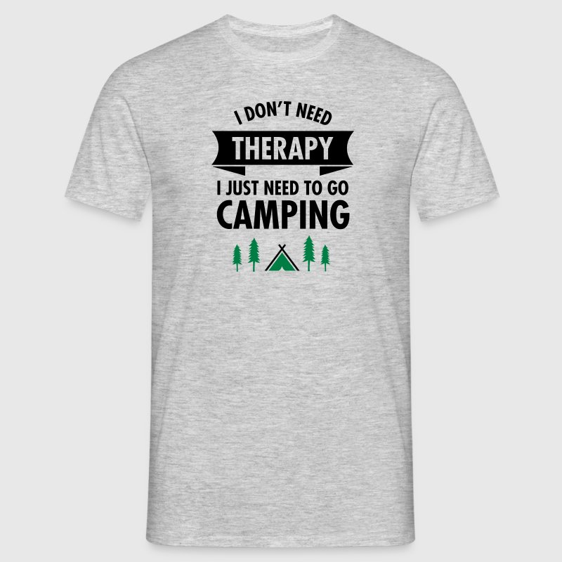 I Don't Need Therapy - I Just Need To Go Camping - Herre-T-shirt