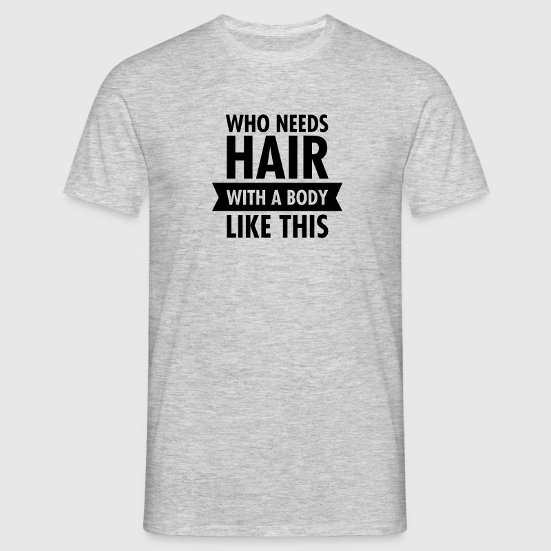 Who Needs Hair With A Beard Like This - Men's T-Shirt