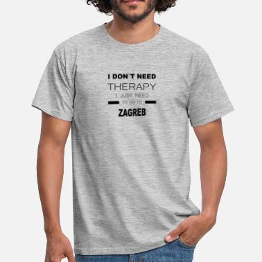 Zagreb i dont need therapy i just need to go to ZAGREB - Männer T-Shirt