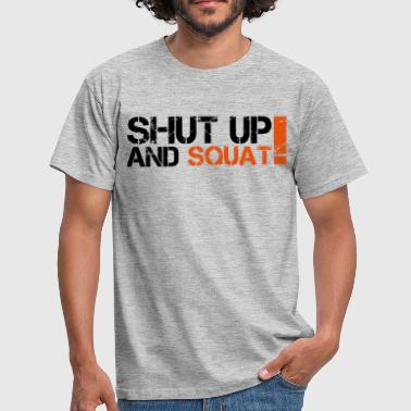 Shut Up And Squat - Mannen T-shirt