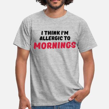 Allergic To Morning I think I'm allergic to mornings - Miesten t-paita