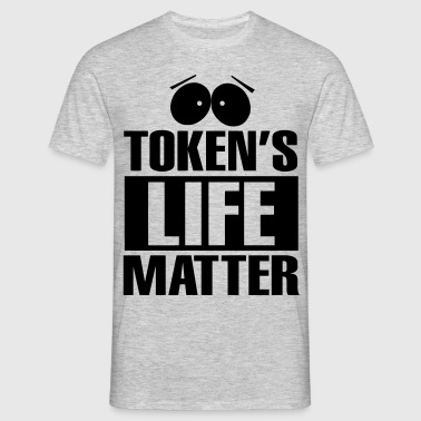 Tokens Life Matter - Men's T-Shirt