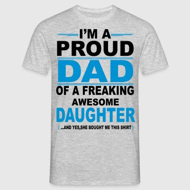 I'm A Proud Dad Of A Freaking Awesome Daughter - Men's T-Shirt