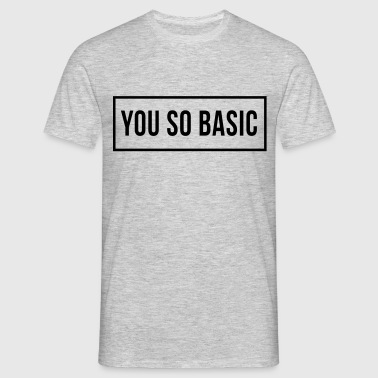 You So Basic - Koszulka męska