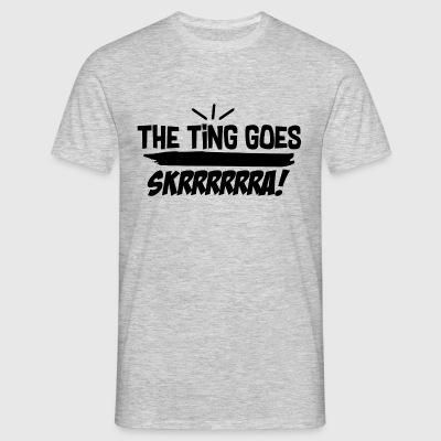 The Ting Goes Skrrrrrrra - Mannen T-shirt