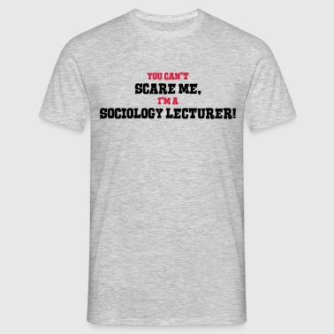 sociology lecturer cant scare me - Men's T-Shirt