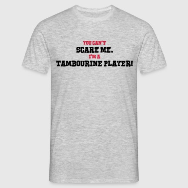 tambourine player cant scare me - Men's T-Shirt