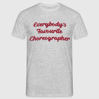Everybodys favourite choreographer funny - Men's T-Shirt