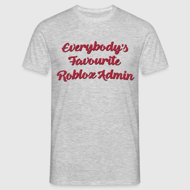 Everybodys favourite roblox admin funny  - Men's T-Shirt