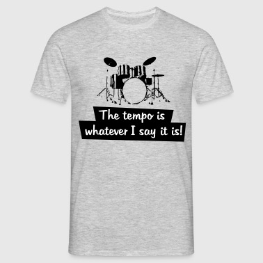 tempo is whatever is say it  is - Männer T-Shirt