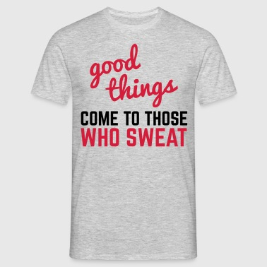 Good Things Come Sweat  - T-shirt herr
