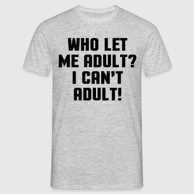 Who Let Me Adult? Sweat-shirts - T-shirt Homme