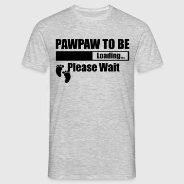 Pawpaw To Be Loading Please Wait - Men's T-Shirt