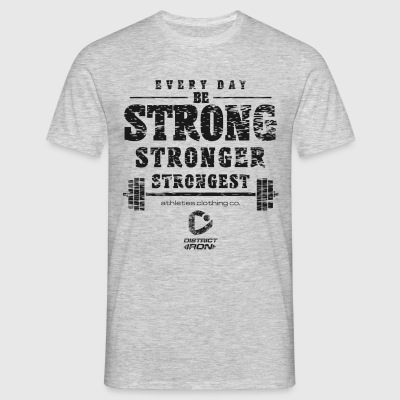 DISTRICT IRON - Be strong - Männer T-Shirt
