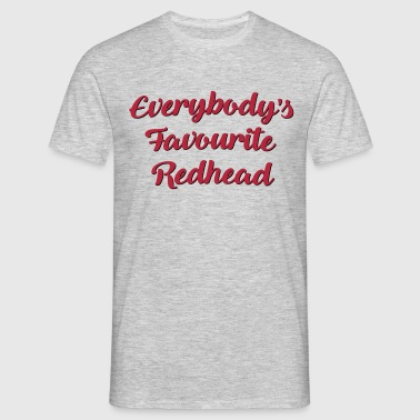 Everybodys favourite redhead funny text - Men's T-Shirt