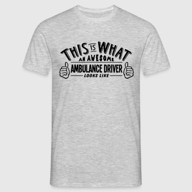 awesome ambulance driver looks like pro  - Men's T-Shirt