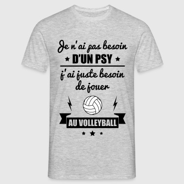 Pas besoin psy volley, idée cadeau volleyball - T-shirt Homme