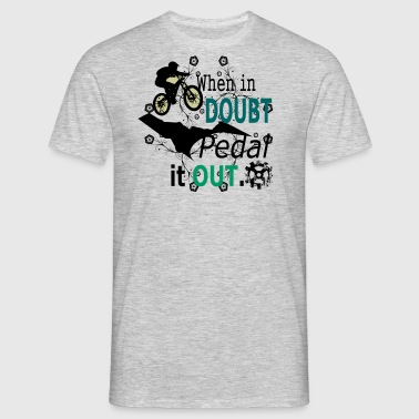 when in doubt pedal it out - MTB LOVE - Men's T-Shirt