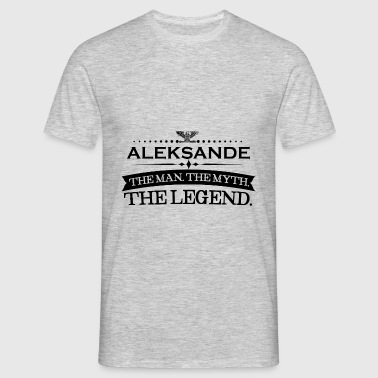 Man myth legend gift Aleksander - Men's T-Shirt