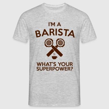IM A BARISTA WHATS YOUR SUPERPOWER - Men's T-Shirt