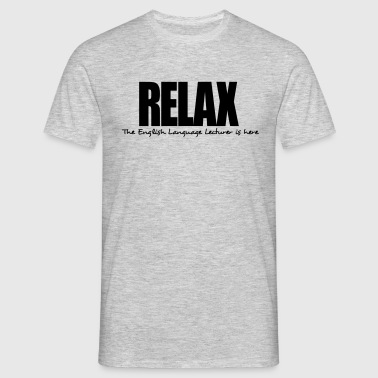 relax the english language lecturer is h - Men's T-Shirt