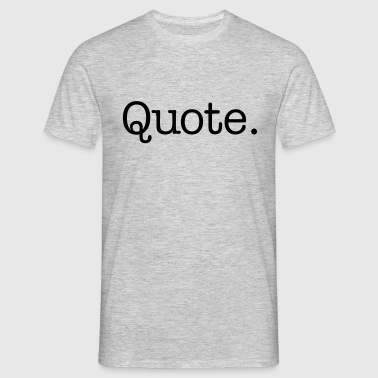 Quote. - Mannen T-shirt