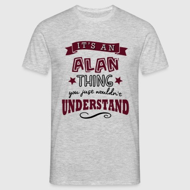 its an alan name forename thing - Men's T-Shirt