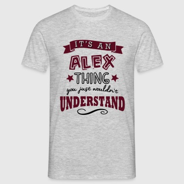 its an alex name forename thing - Men's T-Shirt