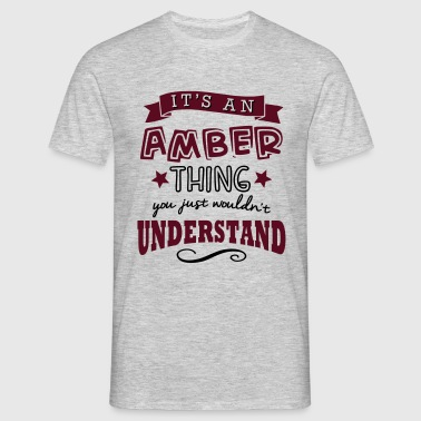 its an amber name forename thing - Men's T-Shirt