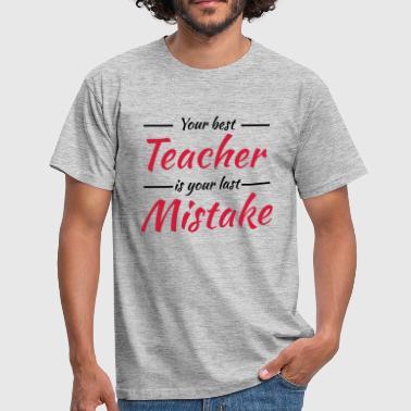 Your best teacher is your last mistake - Mannen T-shirt