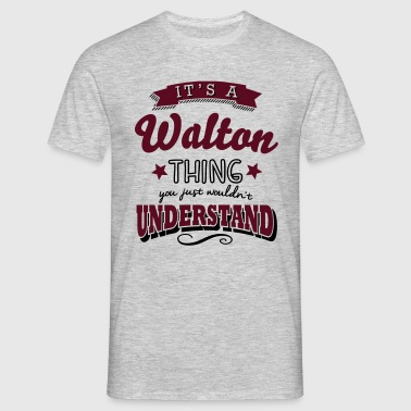 its a walton name surname thing - Männer T-Shirt