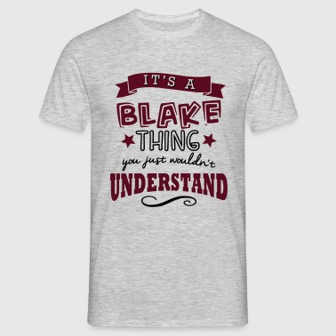 its a blake name forename thing - Men's T-Shirt