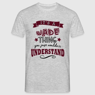 its a jade name forename thing - Men's T-Shirt