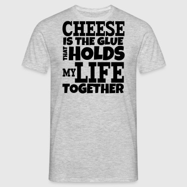 Cheese is the glue - Men's T-Shirt