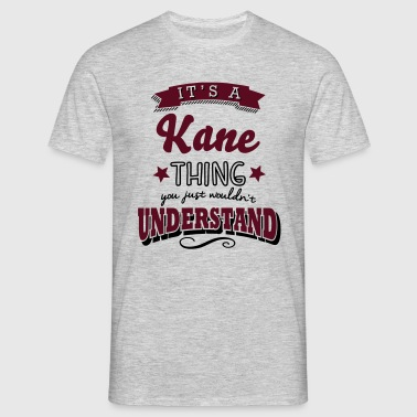 its a kane name surname thing - Men's T-Shirt