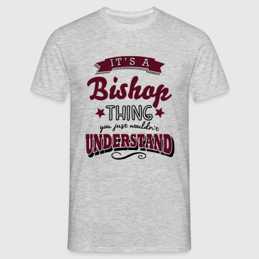 its a bishop surname thing you just woul - Men's T-Shirt