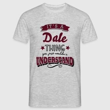 its a dale name surname thing - Men's T-Shirt