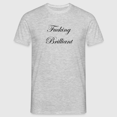 Fucking Brilliant - Männer T-Shirt