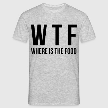 WHERE IS THE FOOD wtf - Men's T-Shirt