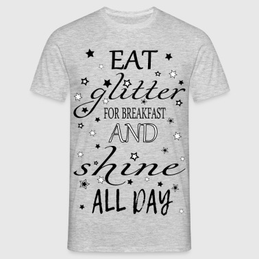 Eet glitter for Breakfast - Mannen T-shirt