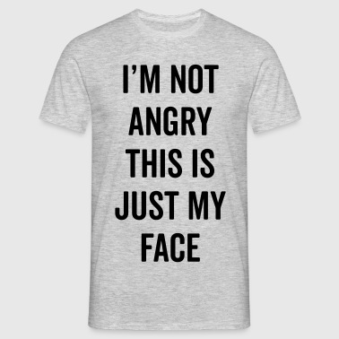 Angry Face Funny Quote - T-shirt herr