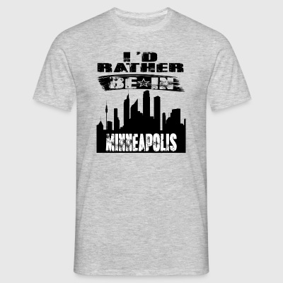 Gift Id rather be in Minneapolis - Men's T-Shirt