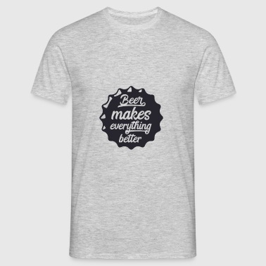 Beer makes everything better - T-shirt Homme